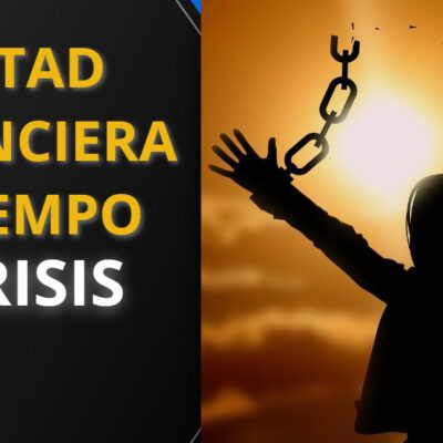 Libertad Financiera en Tiempos de Crisis